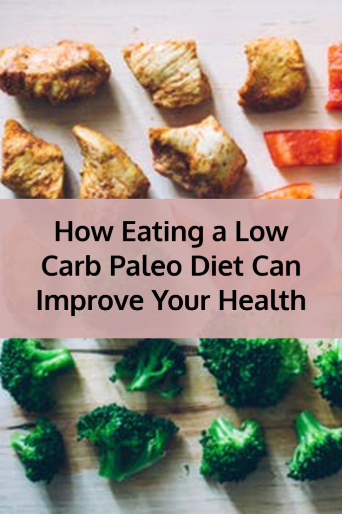 How Eating aa Low Carb Paleo Diet can Improve Your Health
